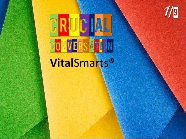 CRUCiaL CONVers ation VitalSmarts®  1 /9