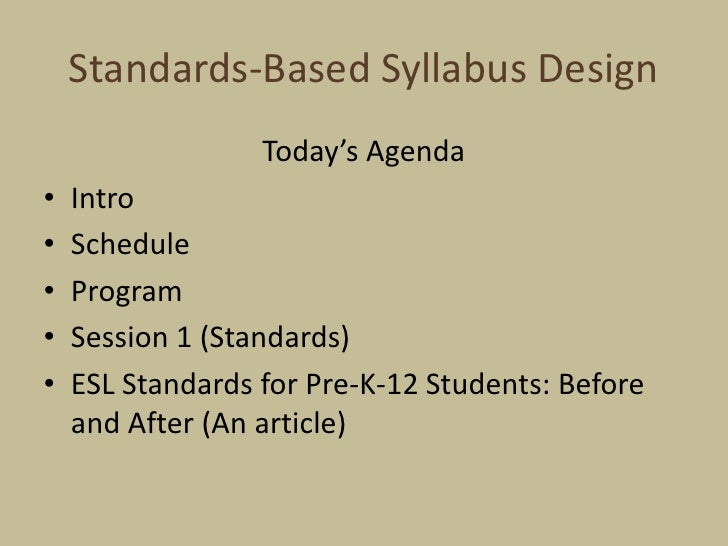 Standards-Based Syllabus Design <br />Today's Agenda<br />Intro<br />Schedule<br />Program<br />Session 1 (Standards)<br /...