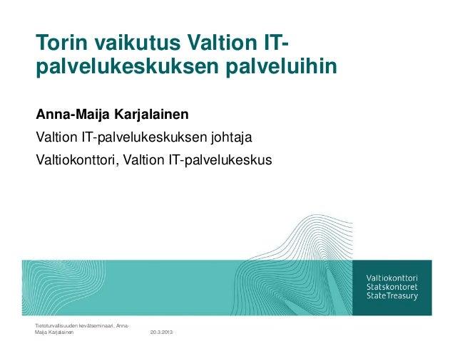 Torin vaikutus Valtion IT-palvelukeskuksen palveluihinAnna-Maija KarjalainenValtion IT-palvelukeskuksen johtajaValtiokontt...
