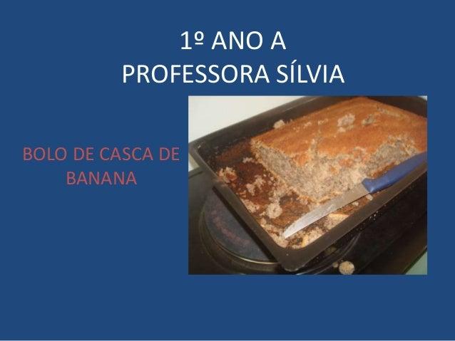 1º ANO A PROFESSORA SÍLVIA BOLO DE CASCA DE BANANA