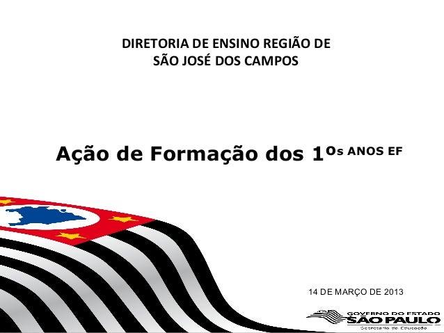 DIRETORIA DE ENSINO REGIÃO DE          SÃO JOSÉ DOS CAMPOSAção de Formação dos 1ºs ANOS EF                                ...