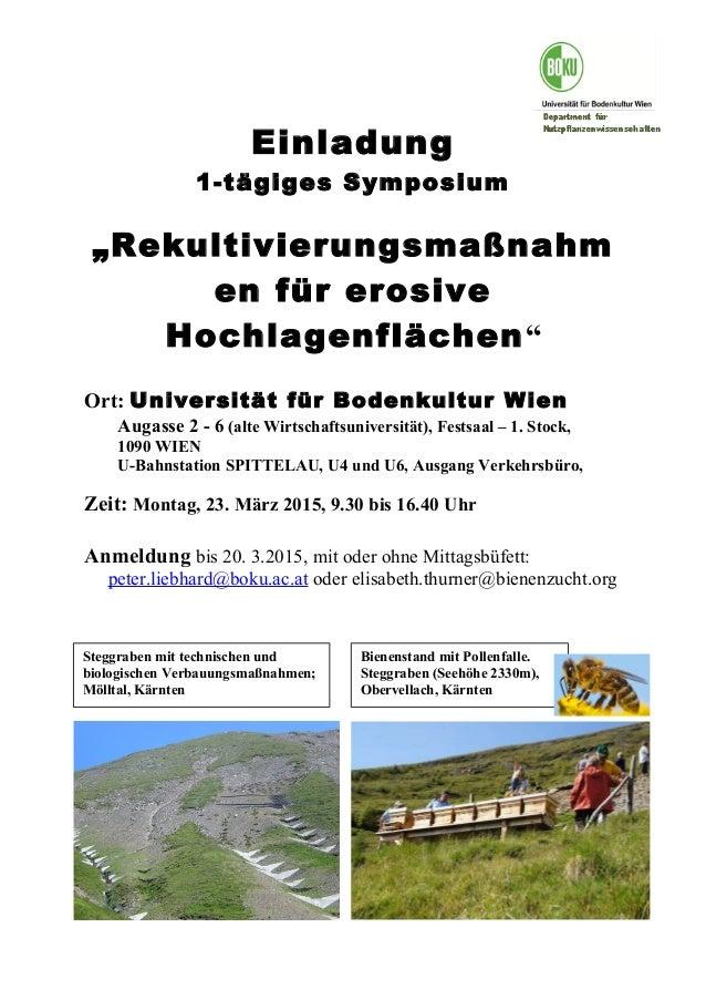 """I Einladung 1-tägiges Symposium """"Rekultivierungsmaßnahm en für erosive Hochlagenflächen"""" Ort: Universität für Bodenkultur ..."""