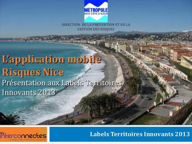 L'application mobileL'application mobileRisques NiceRisques NicePrésentation aux Labels TerritoiresPrésentation aux Labels...