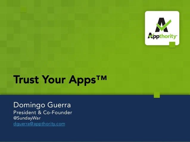 Trust Your Apps™Domingo GuerraPresident & Co-Founder@SundayWardguerra@appthority.com