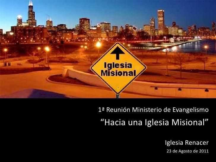 """1ª Reunión Ministerio de Evangelismo<br />""""Hacia una Iglesia Misional""""<br />Iglesia Renacer<br />23 de Agosto de 2011<br />"""