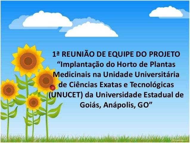 """1ª REUNIÃO DE EQUIPE DO PROJETO """"Implantação do Horto de Plantas Medicinais na Unidade Universitária de Ciências Exatas e ..."""