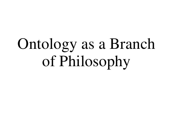 Ontology as a Branch   of Philosophy   Barry Smith