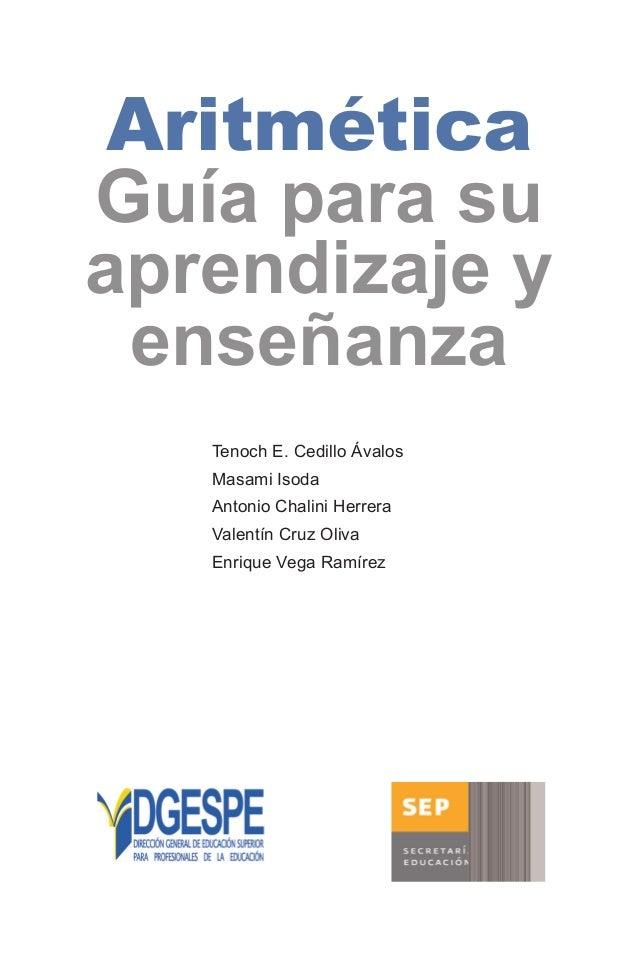 AritméticaGuía para suaprendizaje y enseñanza   T    enoch E. Cedillo Ávalos   Masami Isoda   Antonio Chalini Herrera   V...