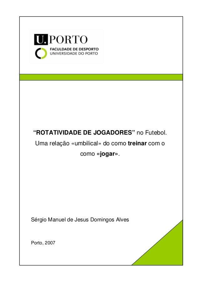"""""""ROTATIVIDADE DE JOGADORES"""" no Futebol. Uma relação «umbilical» do como treinar com o                  como «jogar».Sérgio..."""
