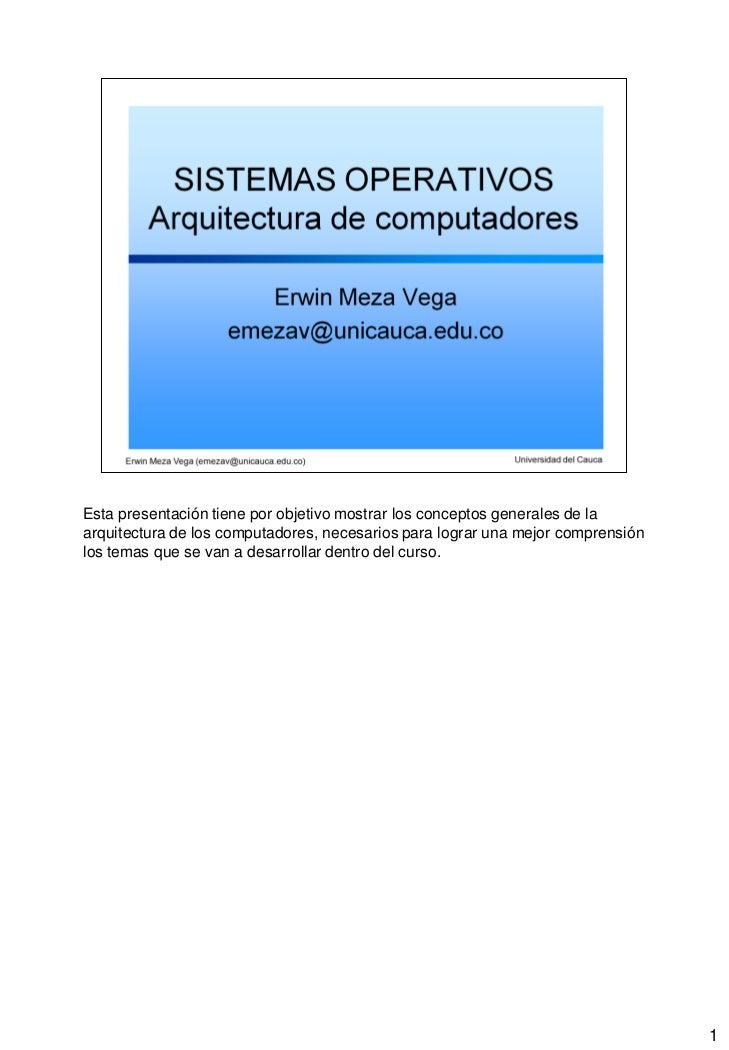 Esta presentación tiene por objetivo mostrar los conceptos generales de laarquitectura de los computadores, necesarios par...
