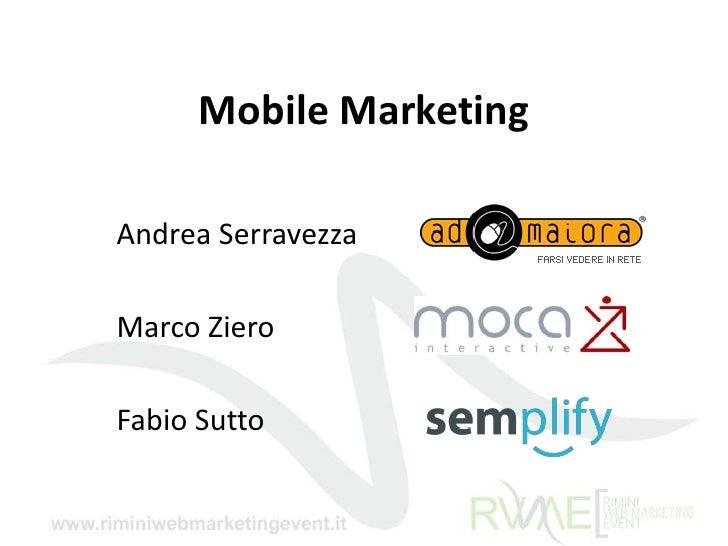 Mobile Marketing<br />Andrea Serravezza<br />Marco Ziero<br />Fabio Sutto<br />