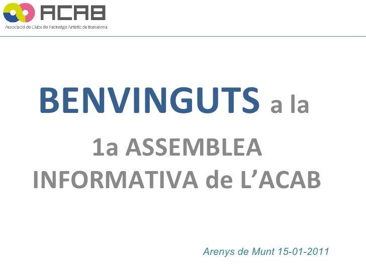 BENVINGUTS   a la  1a ASSEMBLEA INFORMATIVA de L'ACAB Arenys de Munt 15-01-2011