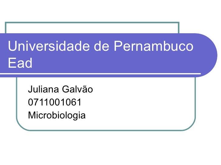 Universidade de Pernambuco Ead Juliana Galvão 0711001061 Microbiologia