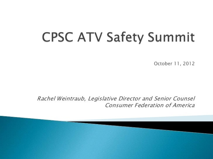 ATV Safety Summit: Vehicle Characteristics/Other Rulemaking Topics - Consumer Federation of America