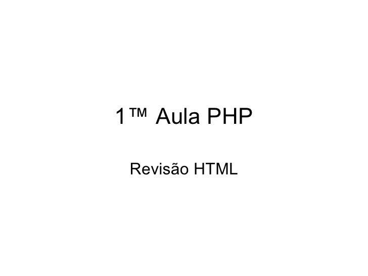 1ª Aula PHP Revisão HTML