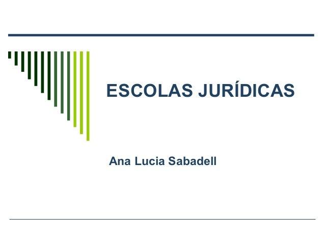 ESCOLAS JURÍDICAS  Ana Lucia Sabadell
