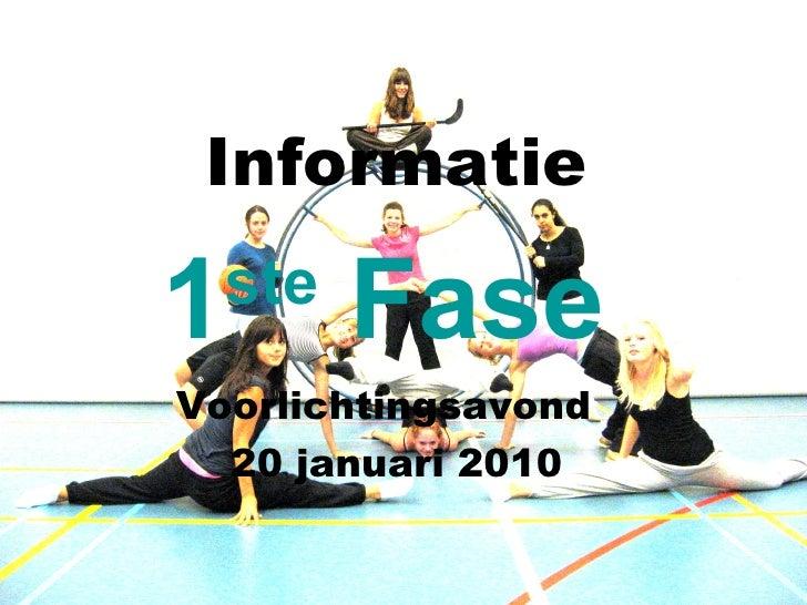 Informatie Voorlichtingsavond  20 januari 2010 1 ste  Fase