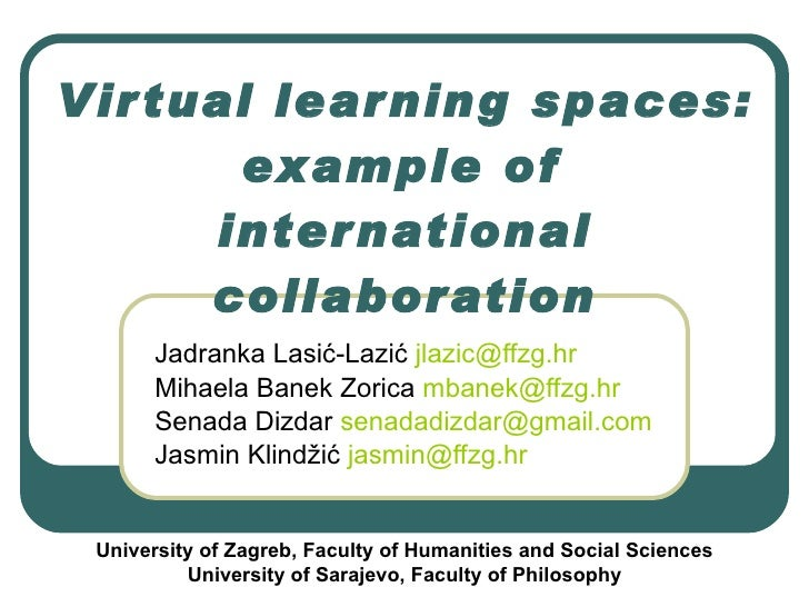 Virtual learning spaces: example of international collaboration Jadranka Lasić-Lazić  [email_address]   Mihaela Banek Zori...