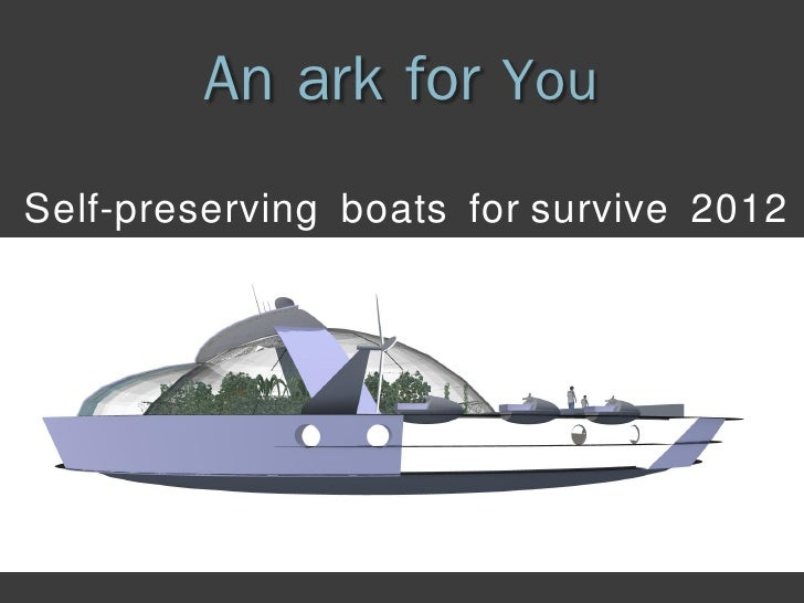 An ark for YouSelf-preserving boats for survive 2012