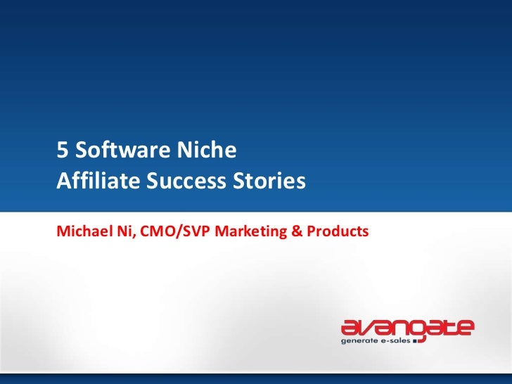 5 Software Niche Affiliate Success Stories<br />Michael Ni, CMO/SVP Marketing & Products<br />