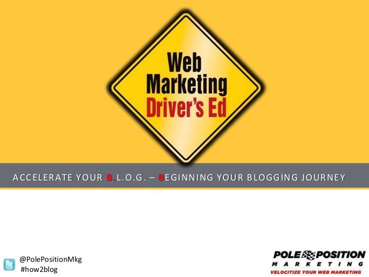 ACCELERATE YOUR B.L.O.G. – BEGINNING YOUR BLOGGING JOURNEY @PolePositionMkg #how2blog