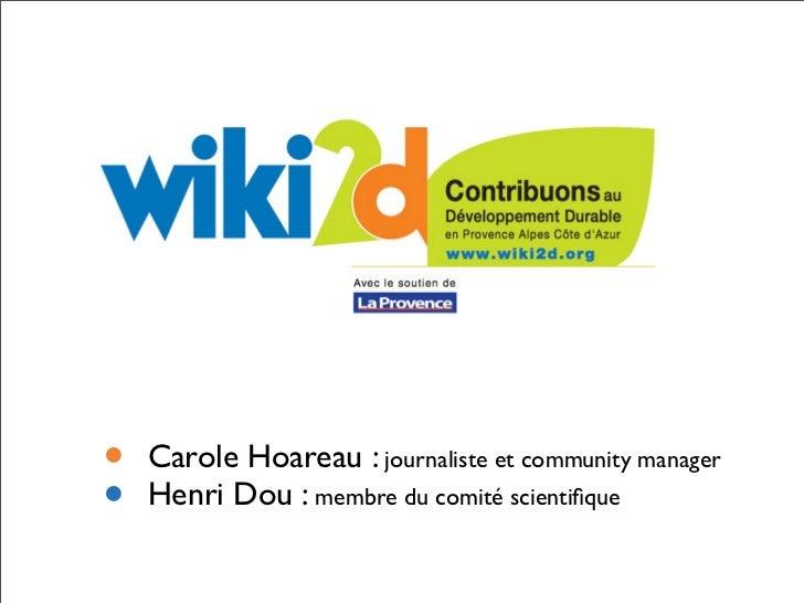 •   Carole Hoareau : journaliste et community manager•   Henri Dou : membre du comité scientifique