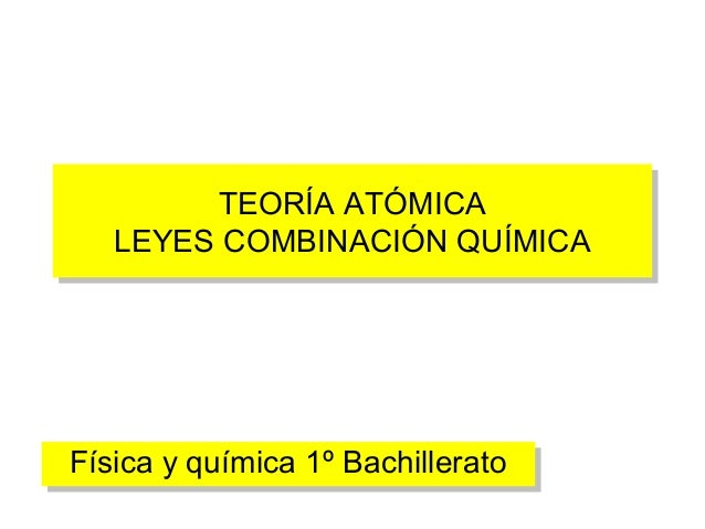 1b 09 teoría atómica. leyes combinación química