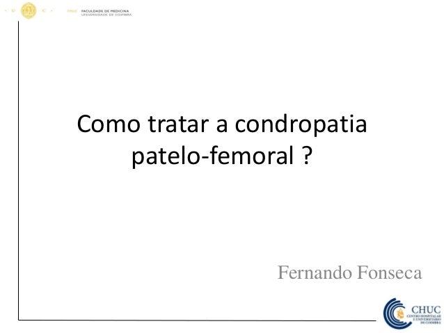 Como tratar a condropatia patelo-femoral ? Fernando Fonseca