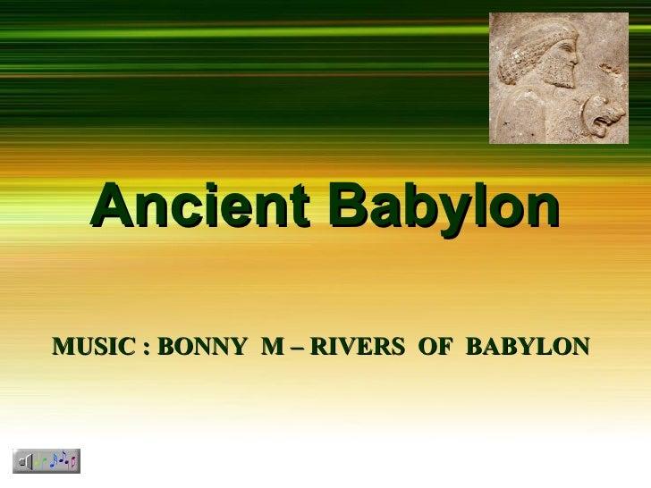 Ancient Babylon  MUSIC : BONNY M – RIVERS OF BABYLON