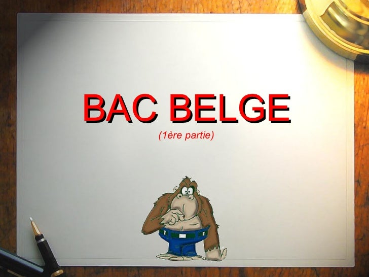 BAC BELGE (1ère partie)