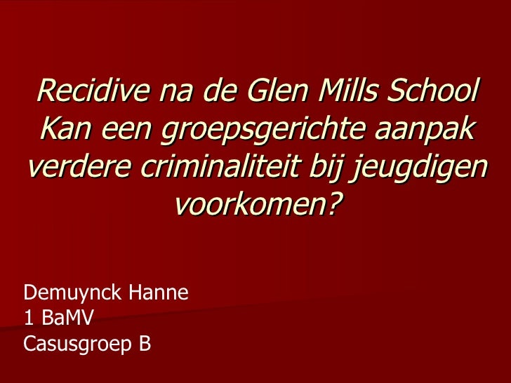 Recidive na de Glen Mills School Kan een groepsgerichte aanpak verdere criminaliteit bij jeugdigen voorkomen? Demuynck Han...
