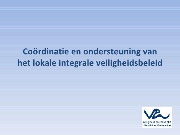 Coördinatie en ondersteuning van het lokale integrale veiligheidsbeleid