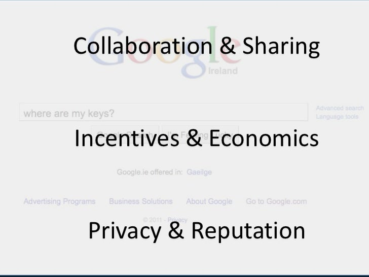 Collaboration & Sharing<br />Incentives & Economics<br />Privacy & Reputation<br />From Data to Devices<br />What has chan...