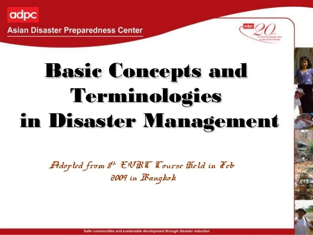 Basic Concepts andBasic Concepts and TerminologiesTerminologies in Disaster Managementin Disaster Management Adopted from ...