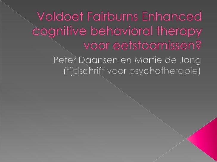 Voldoet FairburnsEnhancedcognitivebehavioraltherapy voor eetstoornissen?<br />Peter Daansen en Martie de Jong<br />(tijdsc...