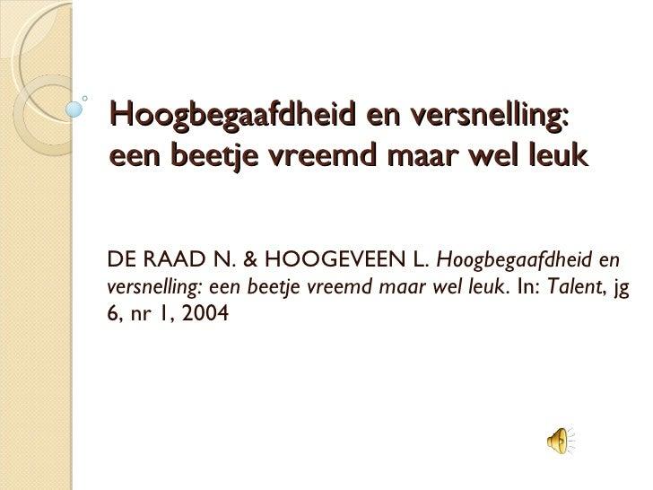 Hoogbegaafdheid en versnelling: een beetje vreemd maar wel leuk DE RAAD N. & HOOGEVEEN L.  Hoogbegaafdheid en versnelling:...