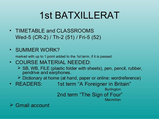1st BATXILLERAT • TIMETABLE and CLASSROOMS Wed-5 (CR-2) / Th-2 (51) / Fri-5 (52) • SUMMER WORK? marked with up to 1 point ...