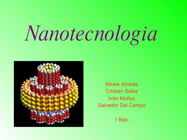 Nanotecnologia Mireia Alcaide Cristian Sales Iván Muñoz Salvador Del Campo 1 Bax.