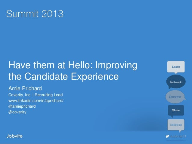#jobvite13Have them at Hello: Improvingthe Candidate ExperienceAmie PrichardCoverity, Inc.   Recruiting Leadwww.linkedin.c...