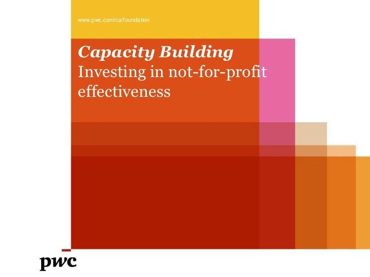 www.pwc.com/ca/foundationCapacity BuildingInvesting in not-for-profiteffectiveness