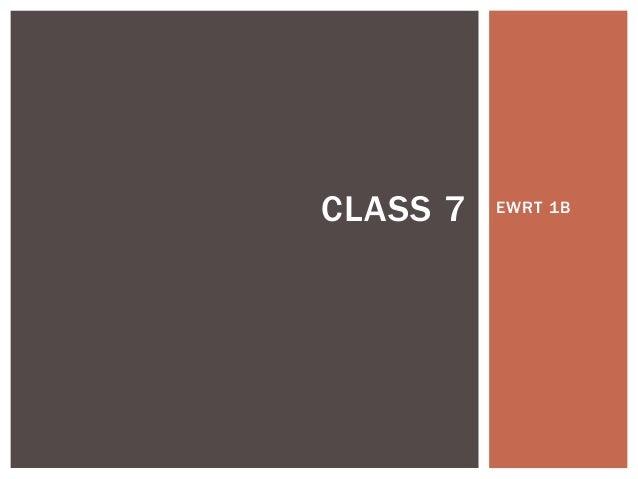 CLASS 7   EWRT 1B