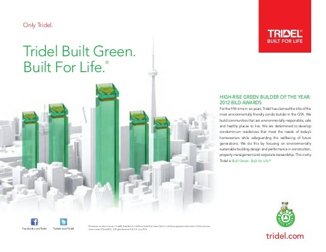 Only Tridel. Tridel Built Green. Built For Life. ® Illustrations are artist's concept. Tridel®, Tridel Built for Life® and...