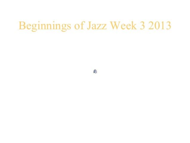 Beginnings of Jazz Week 3 2013 • From New Orleans to Chicago • Precursors • The context • The mixing of styles • The ...