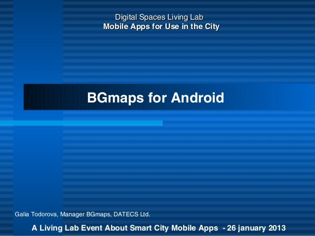 Digital Spaces Living Lab                            Mobile Apps for Use in the City                      BGmaps for Andro...