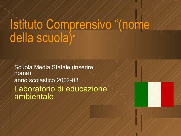 """Istituto Comprensivo """"(nome della scuola) """" Scuola Media Statale (inserire nome) anno scolastico 2002-03 Laboratorio di ed..."""