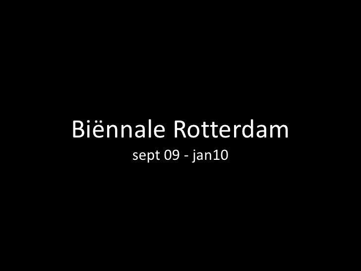 Biënnale Rotterdamsept 09 - jan10 <br />