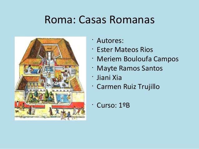 Roma: Casas Romanas • Autores: • Ester Mateos Rios • Meriem Bouloufa Campos • Mayte Ramos Santos • Jiani Xia • Carmen Ruiz...
