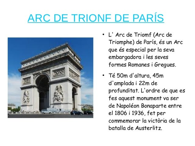 ARC DE TRIONF DE PARÍS ● L' Arc de Triomf (Arc de Triomphe) de París, és un Arc que és especial per la seva embargadora i ...