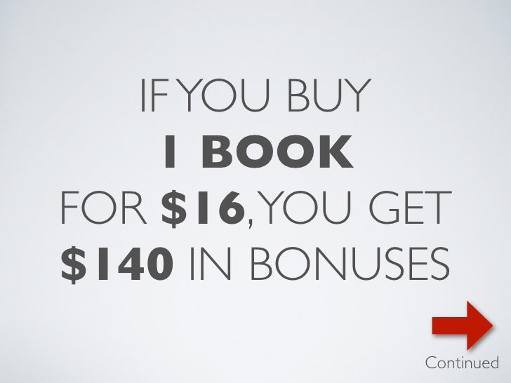 IF YOU BUY    1 BOOKFOR $16, YOU GET$140 IN BONUSES              Continued