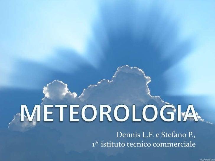 Dennis L.F. e Stefano P.,1^ istituto tecnico commerciale